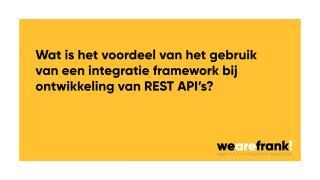 Wat is het voordeel van het gebruik van een integratie framework bij ontwikkeling REST API